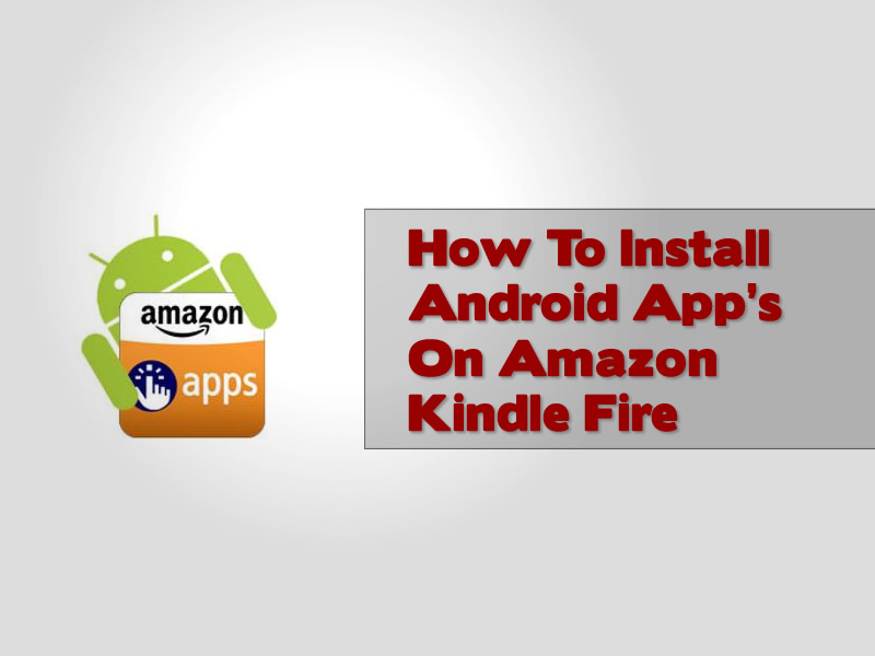 Guide To Installing Android App Market On The Kindle Fire