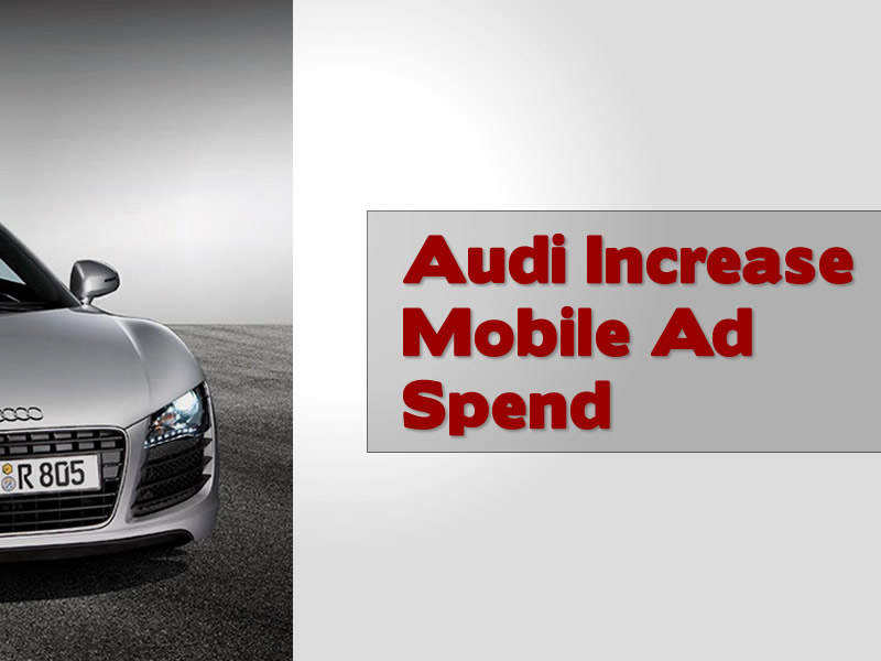 Audi Increase Mobile Ad Spending