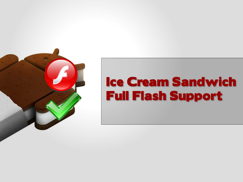 Google's Ice Cream Sandwich Android O/S will support Adobe Flash Player