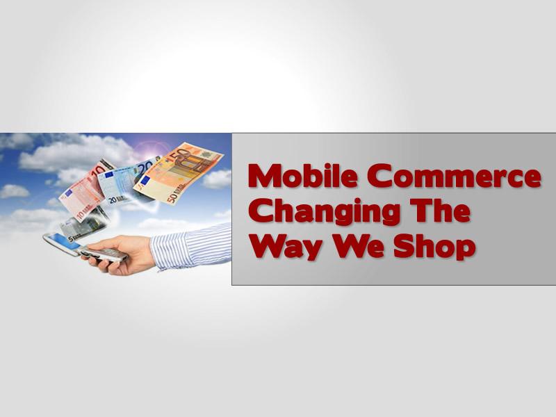 Mobile Commerce Changes Way We Shop