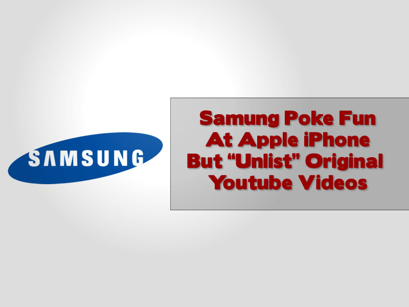 Samsung Poke Fun at iPhone Users But Unlist Their own Videos