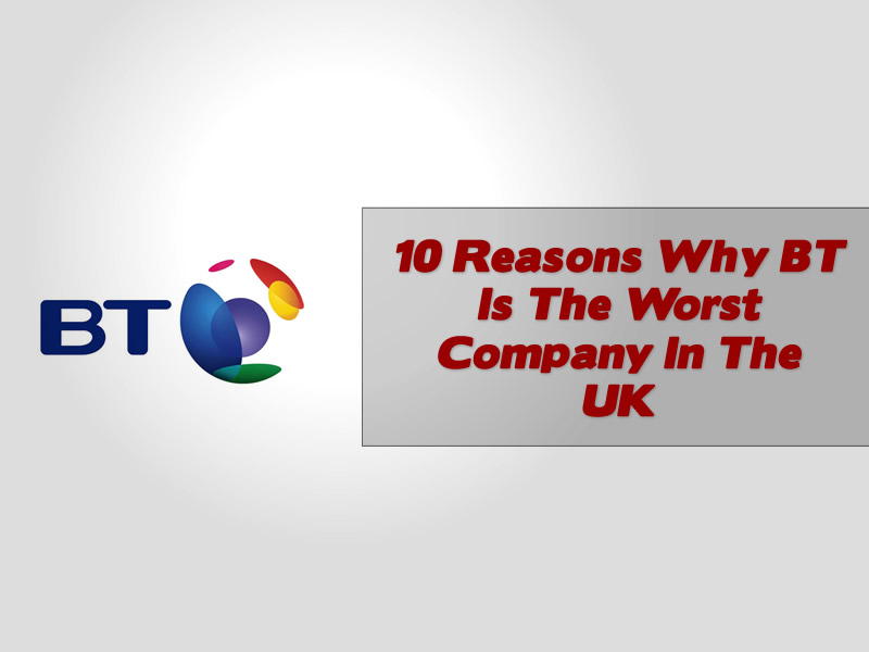 10 Reasons Why BT Is The Worst Company In The UK