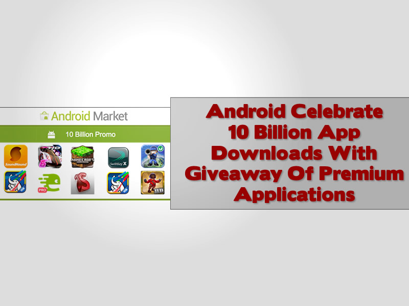 Android Celebrate 10 Billion App Downloads With Giveaway Of Premium Applications