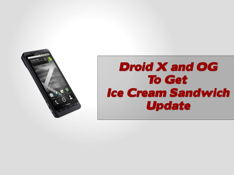 Droid X and OG To Get Ice Cream Sandwich Update