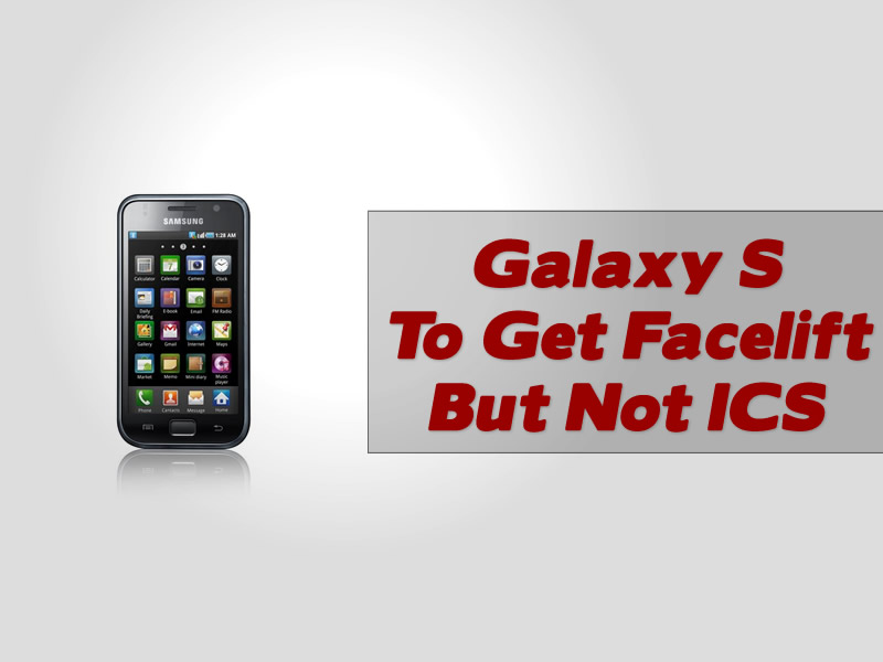 Galaxy S To Get Facelift But Not Ice Cream Sandwich
