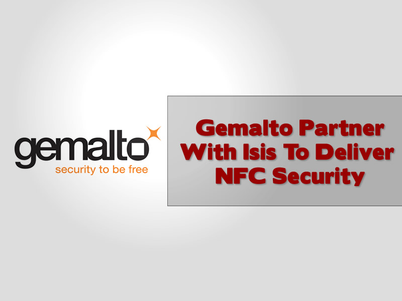 Gemalto Partner With Isis To Deliver NFC Security