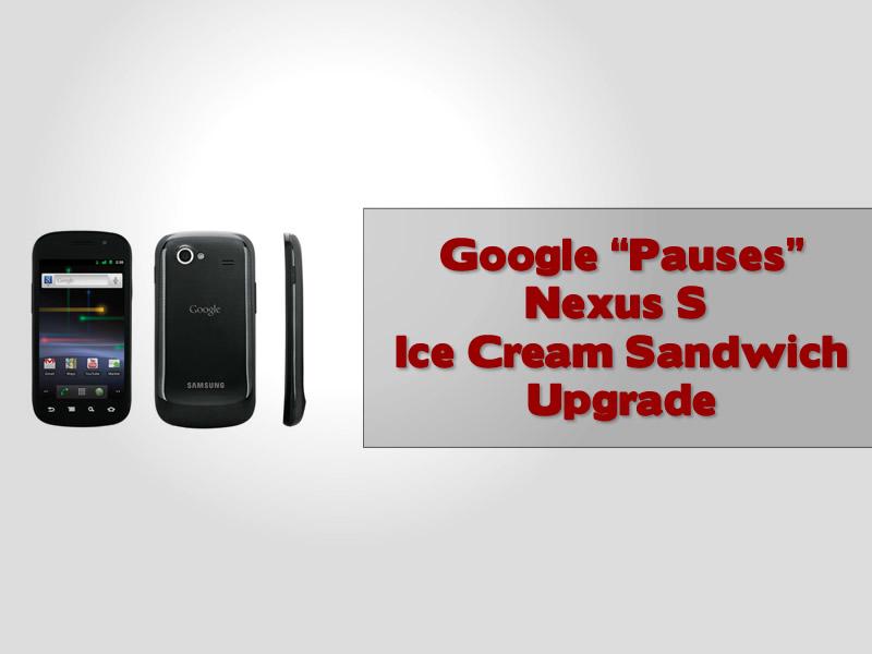 "Google ""Pauses"" Nexus S Ice Cream Sandwich Upgrade"