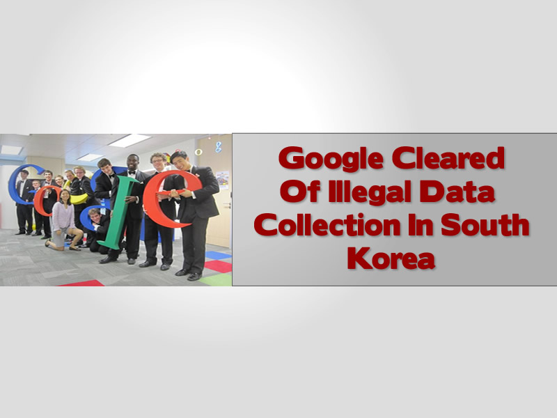 Google Cleared Of Illegal Data Collection In South Korea