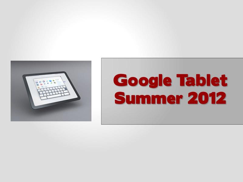 Google Tablet Summer 2012