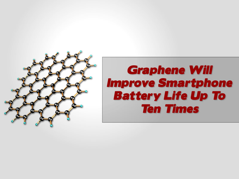 Graphene Will Improve Smartphone Battery Life Up To Ten Times