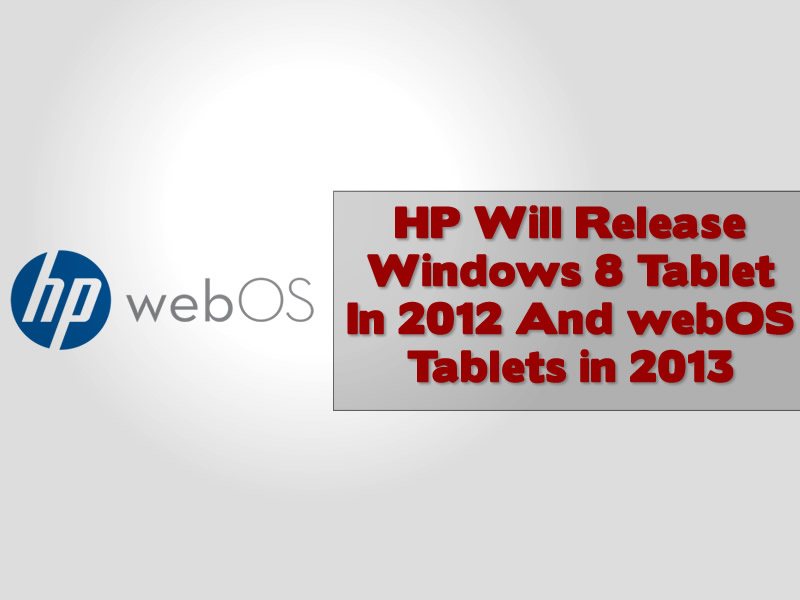 HP Will Release Windows 8 Tablet In 2012 And webOS Tablets in 2013