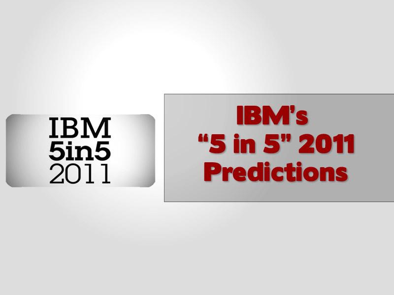 """IBM's """"5 in 5"""" 2011 Predictions"""