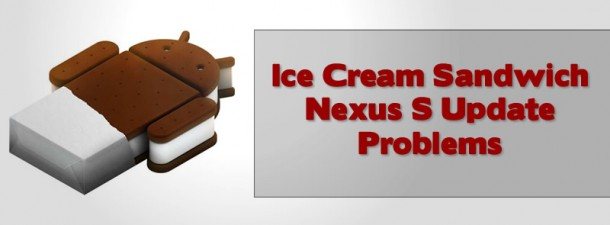 Ice Cream Sandwich Nexus S Update Problems