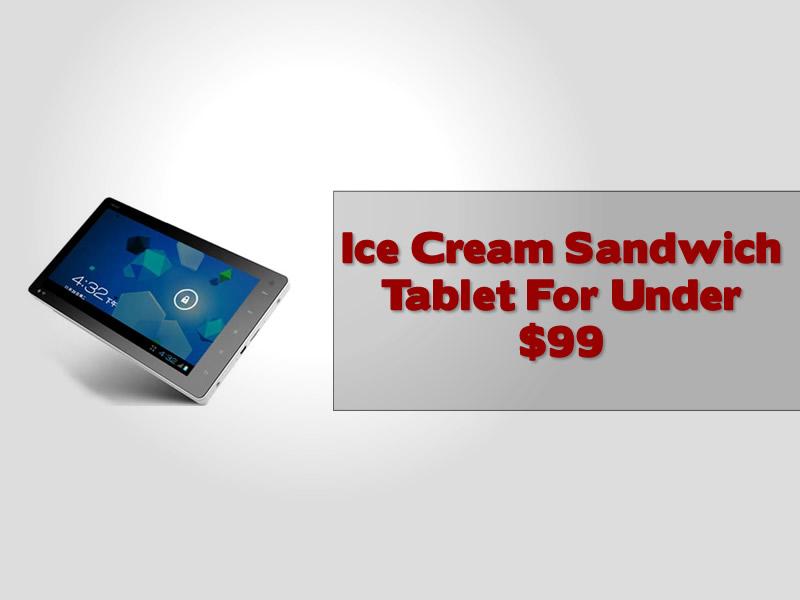 Ice Cream Sandwich Tablet For Under 99 dollars