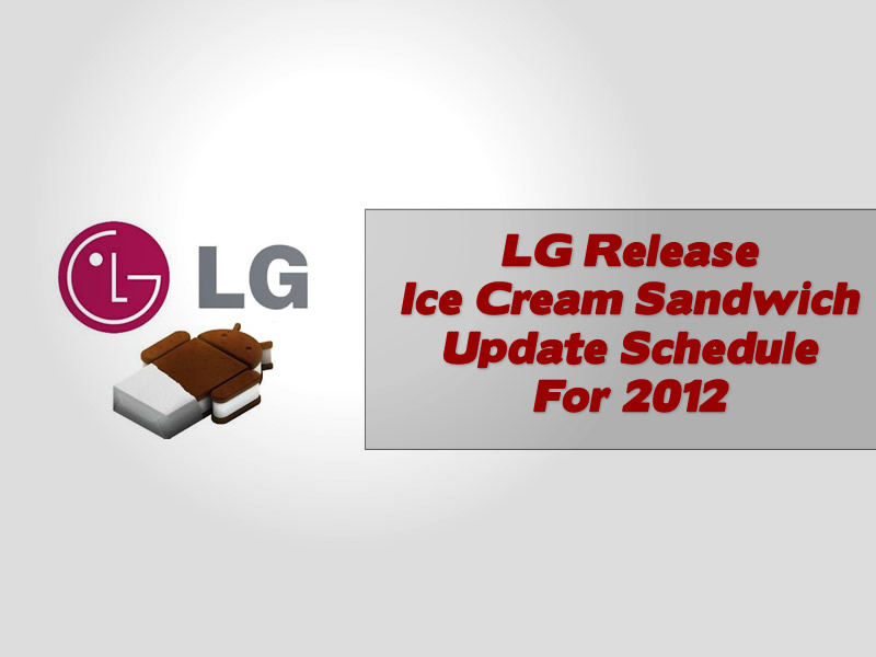 LG Release Ice Cream Sandwich Update Schedule For 2012