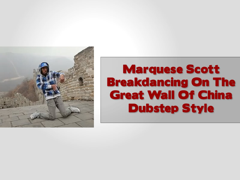 Marquese Scott Breakdancing On The Great Wall Of China Dubstep Style