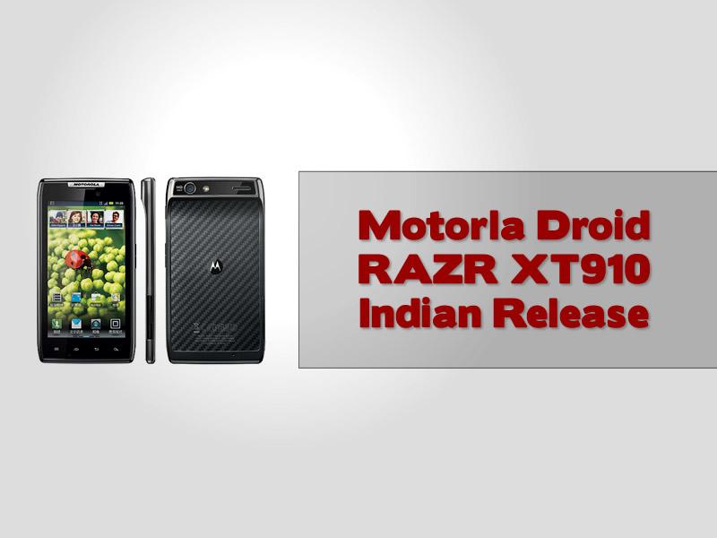 Motorla Droid RAZR XT910 Indian Release