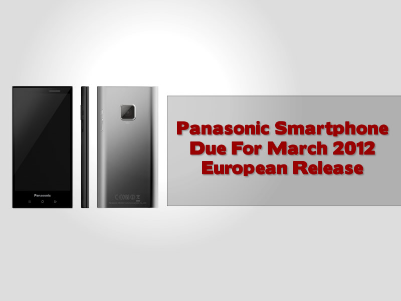 Panasonic Smartphone Due For March 2012 European Release