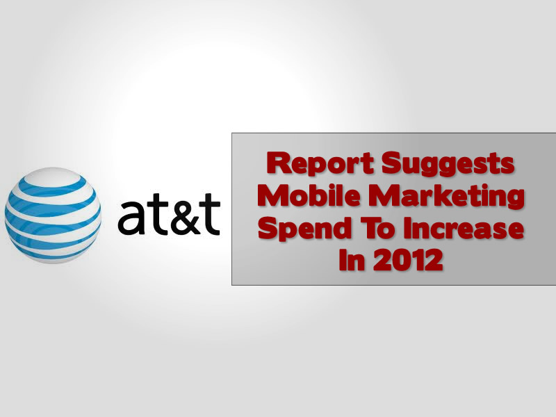 Report Suggests Mobile Marketing Spend To Increase In 2012