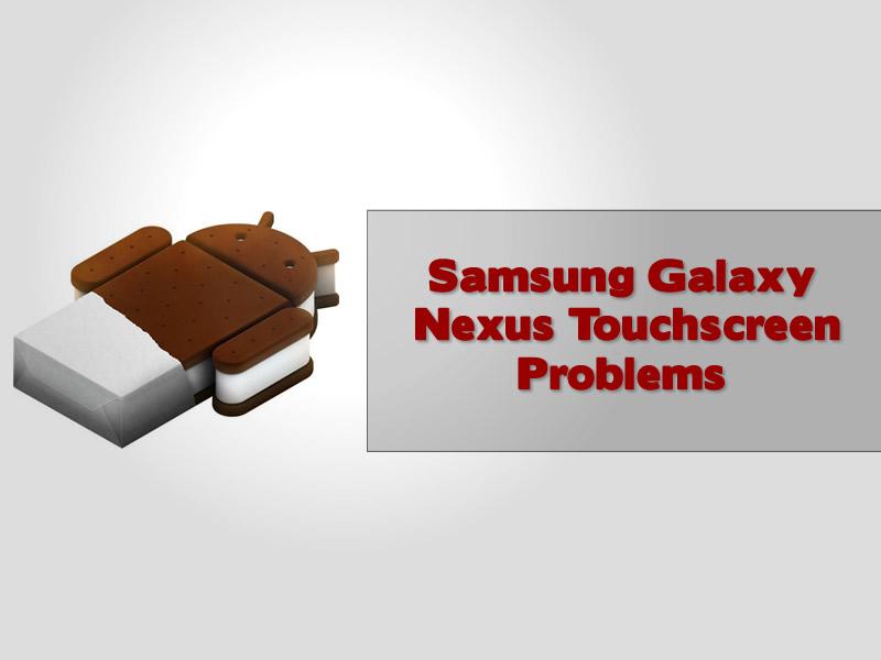 Samsung Galaxy Nexus Touchscreen Problems