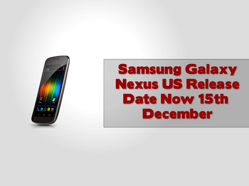 Samsung Galaxy Nexus US Release Date Now 15th December