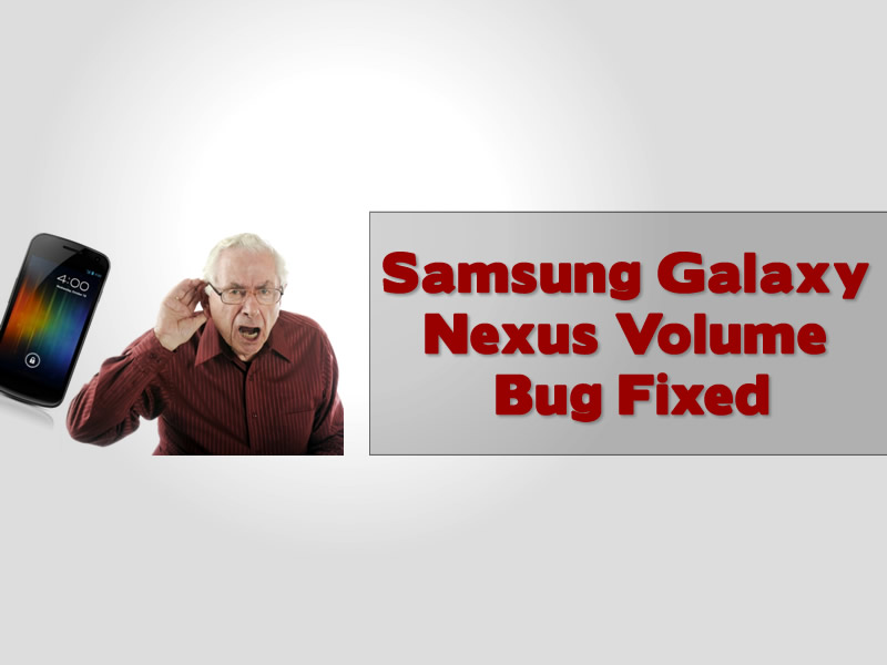 Samsung Galaxy Nexus Volume Bug Fixed