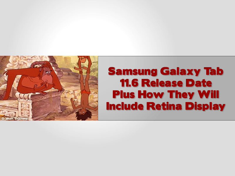 Samsung Galaxy Tab 11.6 Release Date Plus How They Will Include Retina Display