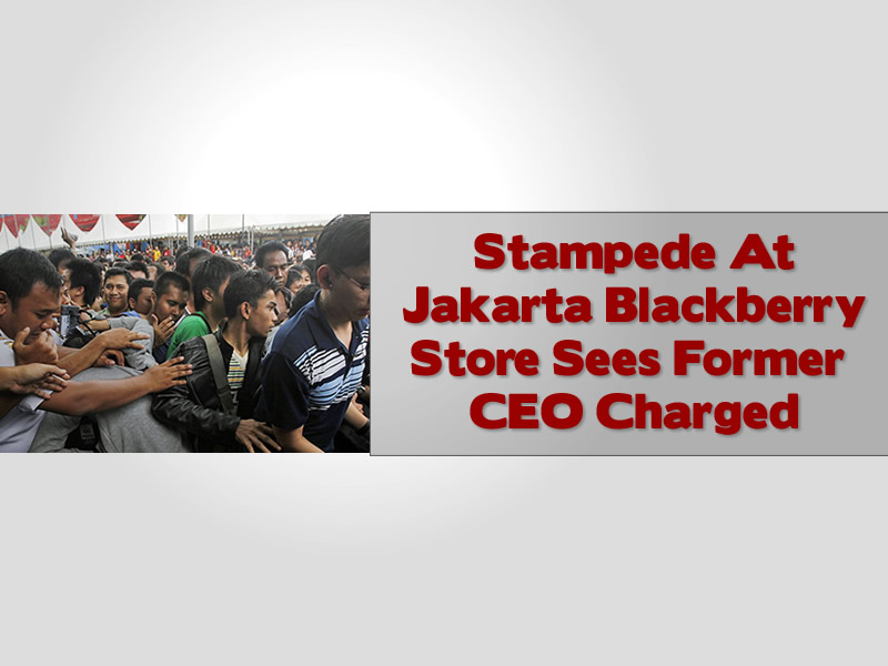 Stampede At Jakarta Blackberry Store Sees Former CEO Charged