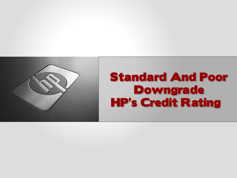 Standard And Poor Downgrade HP's Credit Rating
