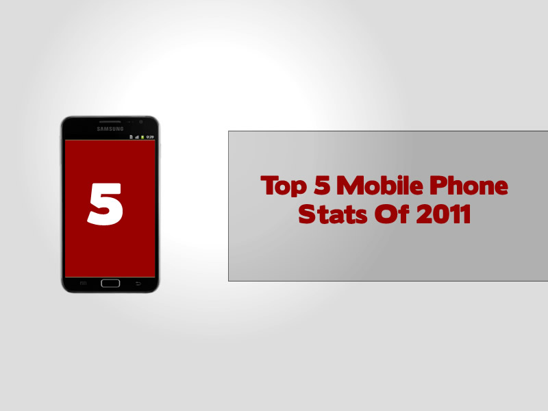 Top 5 Mobile Phone Stats Of 2011