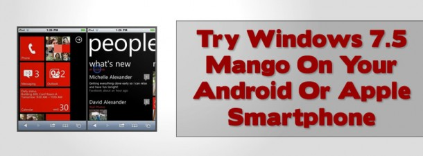 Try Windows 7.5 Mango On Your Android Or Apple Smartphone
