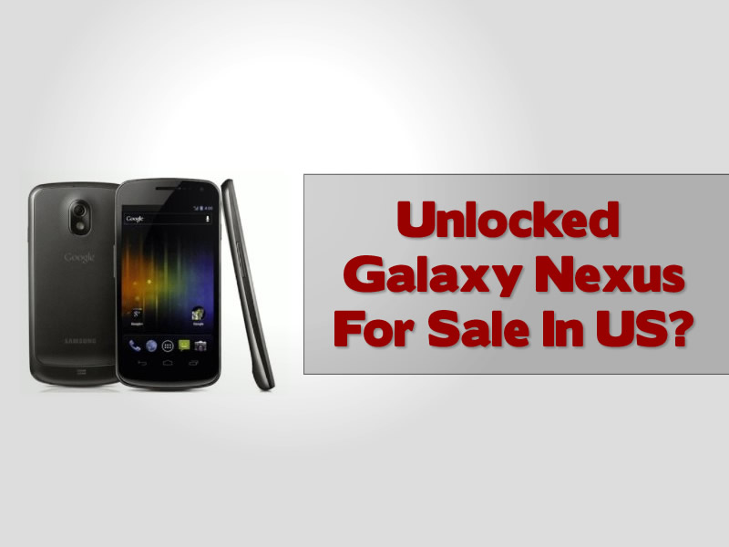 Unlocked Galaxy Nexus For Sale In US