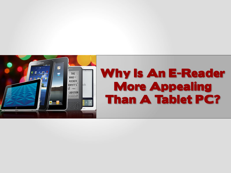 Why Is An E-Reader More Appealing Than A Tablet PC