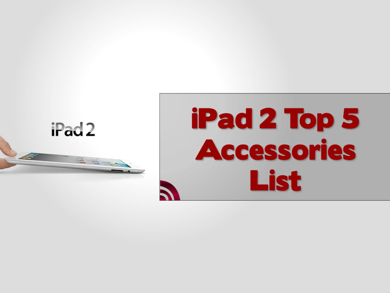 iPad 2 Top 5 Accessories List