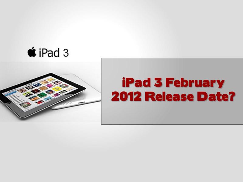 iPad 3 February 2012 Release Date