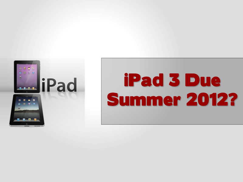 iPad 3 Summer Release And To Feature LTE