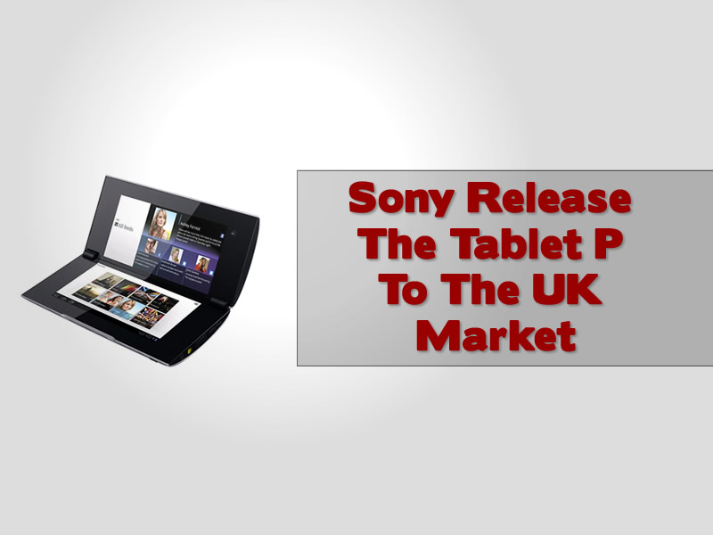 Sony Tablet P Gets Released To The UK Market