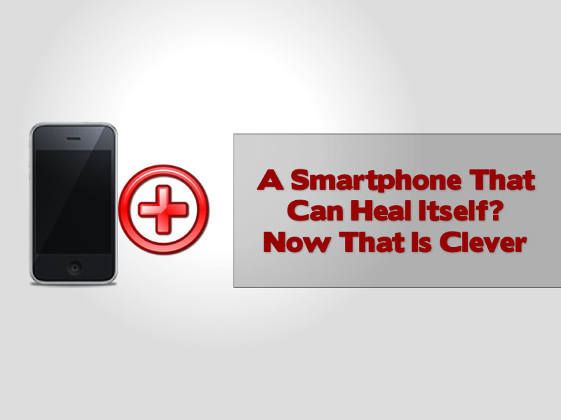 A Smartphone That Can Heal Itself Now That Is Clever