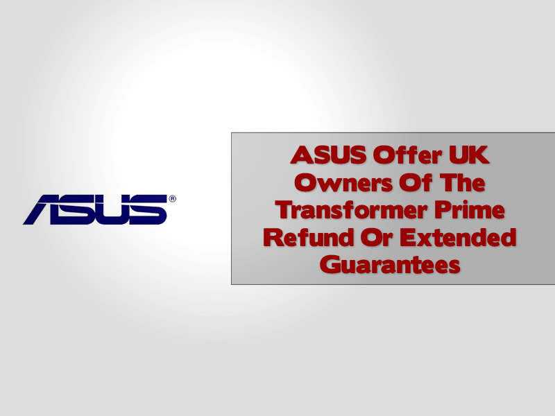 ASUS Offer UK Owners Of The Transformer Prime Refund Or Extended Guarantees