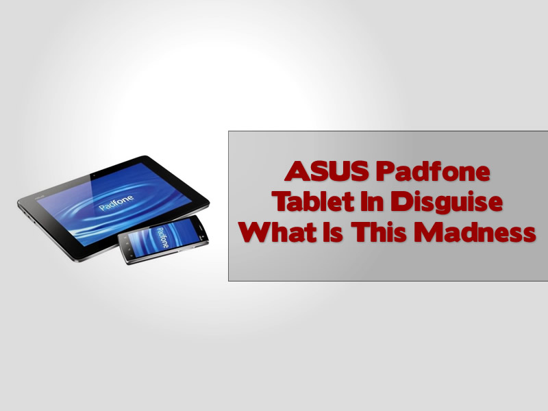 ASUS Padfone Tablet In Disguise