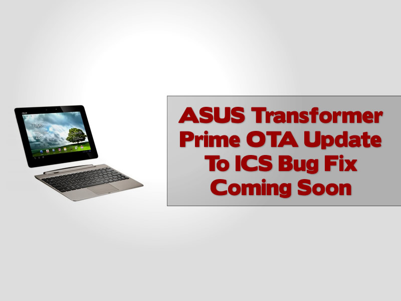 ASUS Transformer Prime OTA Update To ICS Bug Fix Coming Soon