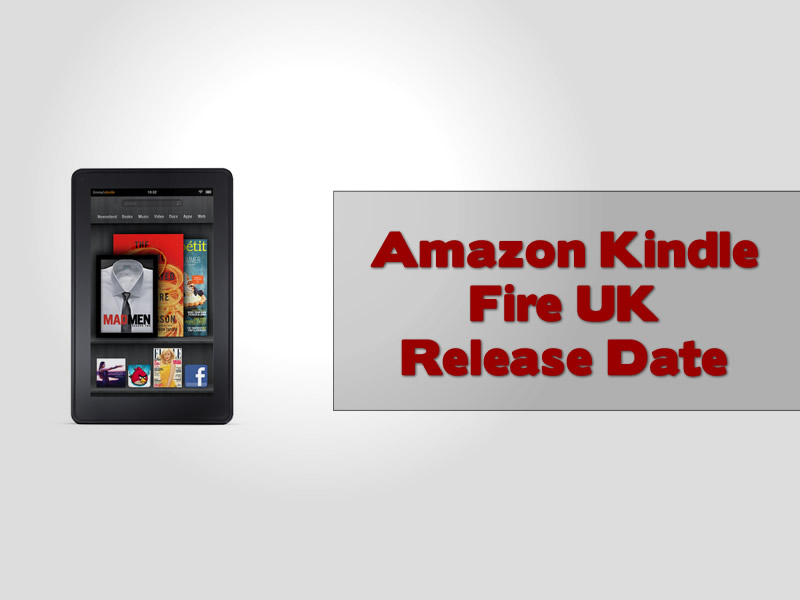 Amazon Kindle Fire UK Release Date
