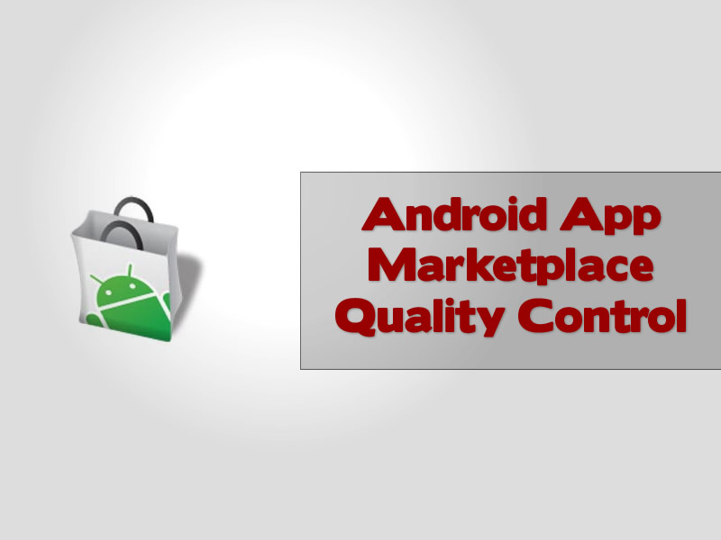 Android App Marketplace Quality Control