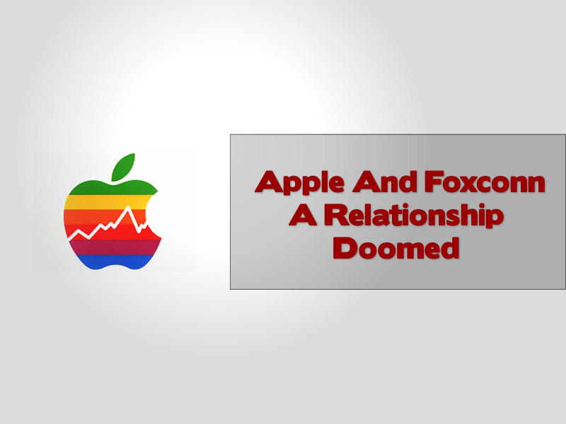 Apple And Foxconn A Relationship Doomed