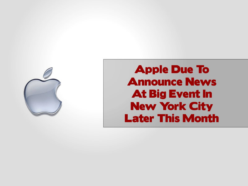 Apple Due To Announce News At Big Event In New York City Later This Month