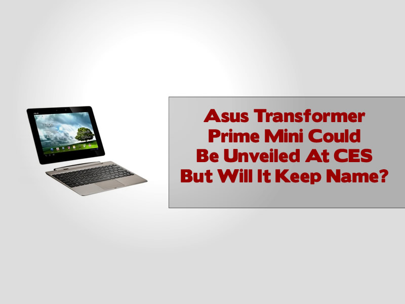 Asus Transformer Prime Mini Could Be Unveiled At CES But Will It Keep Name