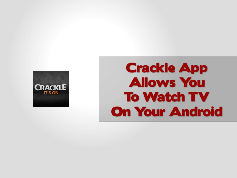 Crackle App Allows You To Watch TV On Your Android