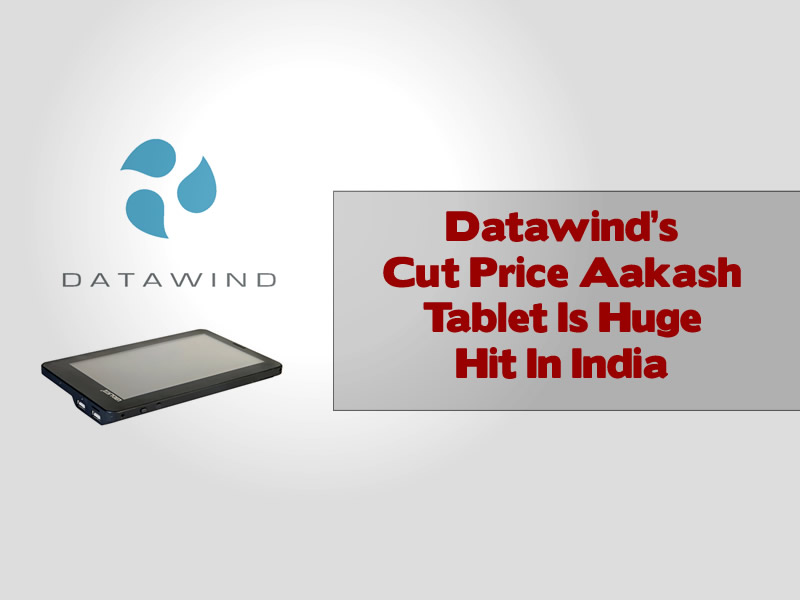 Datawind's Cut Price Aakash Tablet Is Huge Hit In India
