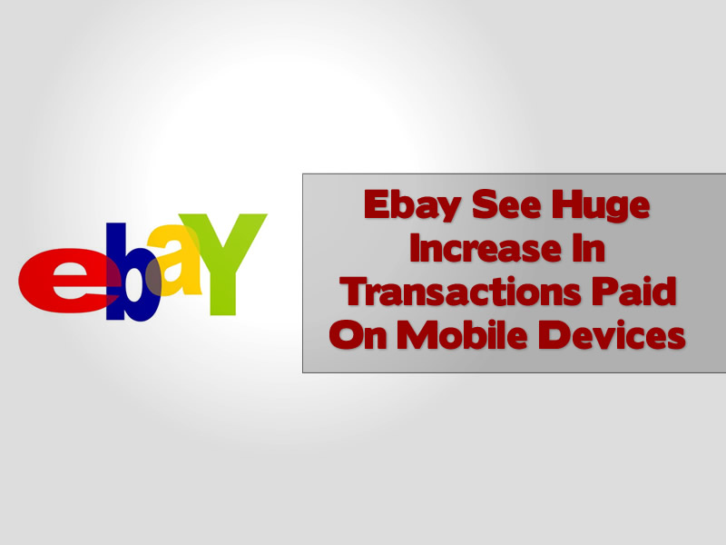 Ebay See Huge Increase In Transactions Paid On Mobile Devices
