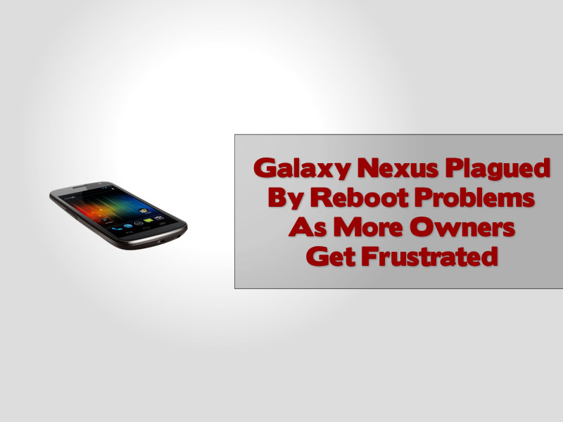 Galaxy Nexus Plagued By Reboot Problems As More Owners Get Frustrated